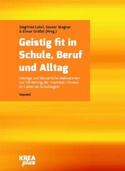 Geistig fit in Schule, Beruf und Alltag von Grässel,  Elmar, Lehrl,  Siegfried, Wagner,  Günter