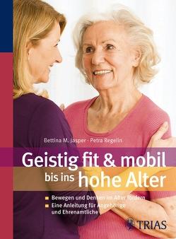 Geistig fit & mobil bis ins hohe Alter von Jasper,  Bettina M., Regelin,  Petra