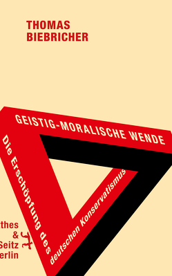 Geistig-moralische Wende. Die Erschöpfung des deutschen Konservatismus von Biebricher,  Thomas