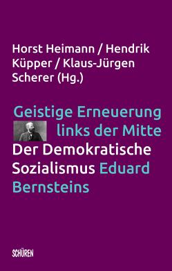 Geistige Erneuerung links der Mitte. Der Demokratische Sozialismus Eduard Bernsteins. von Heimann,  Horst, Küpper,  Hendrik, Scherer,  Klaus-Jürgen