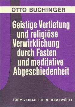 Geistige Vertiefung und religiöse Verwirklichung durch Fasten und meditative Abgeschiedenheit von Buchinger,  Otto