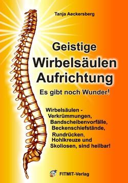 Geistige Wirbelsäulenaufrichtung – Es gibt noch Wunder! von Aeckersberg,  Tanja, Elkunoviz,  Pjotr, Hübner,  Anne