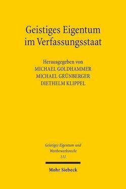 Geistiges Eigentum im Verfassungsstaat von Goldhammer,  Michael, Grünberger,  Michael, Klippel,  Diethelm