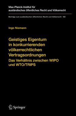 Geistiges Eigentum in konkurrierenden völkerrechtlichen Vertragsordnungen von Niemann,  Ingo