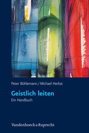 Geistlich leiten von Abromeit,  Hans-Jürgen, Böhlemann,  Peter, Herbst,  Michael, Schneider,  Nikolaus