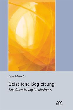 Geistliche Begleitung – Eine Orientierung für die Praxis von Köster,  Peter
