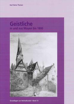 Geistliche in und aus Mayen bis 1800 von Fischer,  Veronika, Theisen,  Karl Heinz
