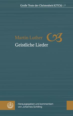 Geistliche Lieder von Luther,  Martin, Schilling,  Johannes