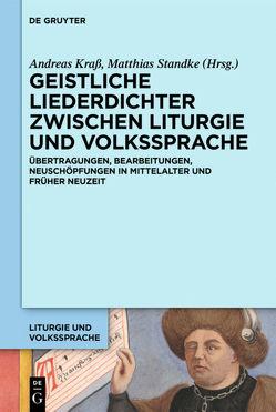 Geistliche Liederdichter zwischen Liturgie und Volkssprache von Krass,  Andreas, Standke,  Matthias