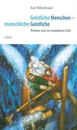 Geistliche Menschen – menschliche Geistliche von Hillenbrand,  Karl