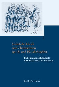 Geistliche Musik und Chortradition im 18. und 19. Jahrhundert von Hartinger,  Anselm, Wolff,  Christoph, Wollny,  Peter
