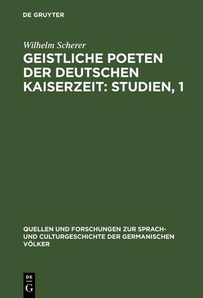 Geistliche Poeten der deutschen Kaiserzeit: Studien, 1 von Scherer,  Wilhelm