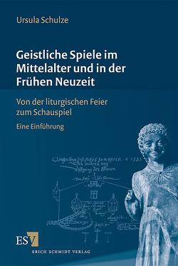 Geistliche Spiele im Mittelalter und in der Frühen Neuzeit von Schulze,  Ursula