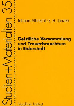 Geistliche Versammlung und Trauerbrauchtum in Eiderstedt von Janzen,  Johann-Albrecht G.H.