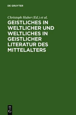 Geistliches in weltlicher und Weltliches in geistlicher Literatur des Mittelalters von Huber,  Christoph, Wachinger,  Burghart, Ziegeler,  Hans-Joachim