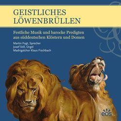 Geistliches Löwenbrüllen – Festliche Musik und barocke Predigten aus süddeutschen Klöstern und Domen von Still,  Josef, Vogt,  Martin
