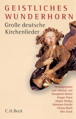 Geistliches Wunderhorn von Becker,  Hansjakob, Franz,  Ansgar, Henkys,  Jürgen, Kurzke,  Hermann, Rathey,  Markus, Reich,  Christa, Stock,  Alex