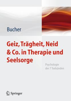Geiz, Trägheit, Neid & Co. in Therapie und Seelsorge von Bucher,  Anton