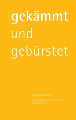 gekämmt und gebürstet von Bachmann,  Siegfried