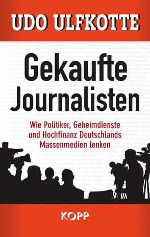 Gekaufte Journalisten von Ulfkotte,  Udo