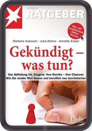 Gekündigt – was tun? von Eicker,  Annette, Kleine,  Julia, Kubosch,  Stefanie