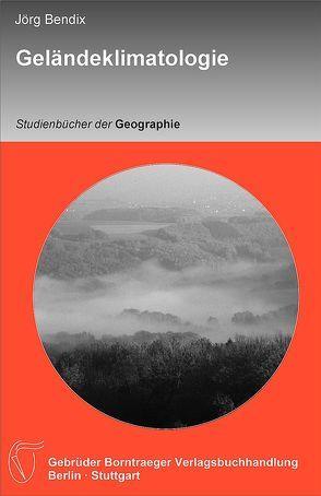 Geländeklimatologie von Bendix,  Jörg