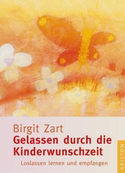 Gelassen durch die Kinderwunschzeit von Zart,  Birgit