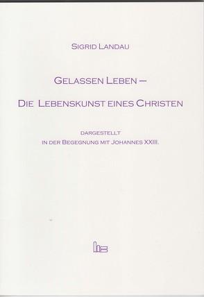 Gelassen leben – Die Lebenskunst eines Christen. von Landau,  Sigrid
