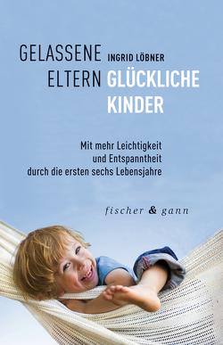 Gelassene Eltern-Glückliche Kinder von Löbner,  Ingrid