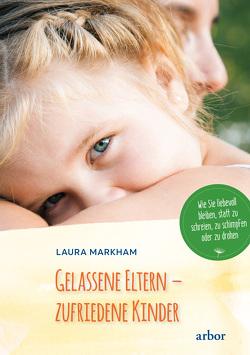 Gelassene Eltern – zufriedene Kinder von Markham,  Laura, Seifert,  Annette