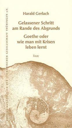 Gelassener Schritt am Rande des Abgrunds – Goethe oder wie man mit Krisen leben lernt von Gerlach,  Harald