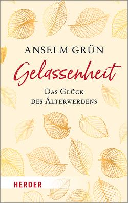 Gelassenheit – das Glück des Älterwerdens von Grün,  Anselm, Walter,  Rudolf
