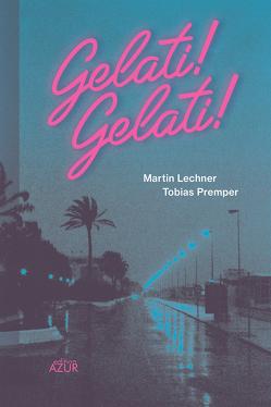 Gelati! Gelati! von Lechner,  Martin, Premper,  Tobias