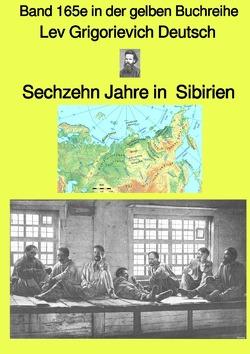 gelbe Buchreihe / Sechzehn Jahre in Sibirien – Band 165e in der gelben Buchreihe bei Jürgen Ruszkowski – Farbe von Deutsch,  Leo, Ruszkowski,  Jürgen