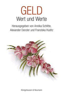 Geld – Wert und Werte von Denzler,  Alexander, Huditz,  Franziska, Schlitte,  Annika