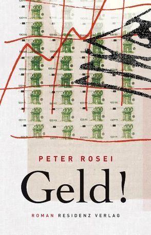 Geld! von Rosei,  Peter