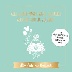 Geld allein macht nicht glücklich, aber ihr seid ja zu zweit – Alles Gute zur Hochzeit von Riva Verlag