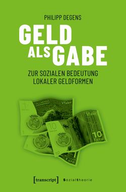 Geld als Gabe von Degens,  Philipp