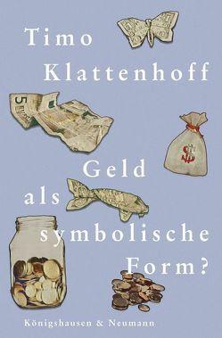 Geld, eine symbolische Form von Klattenhoff,  Timo