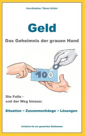 Geld – Das Geheimnis der grauen Hand von Initiative für ein gerechtes Geldwesen, Schöni,  Theres