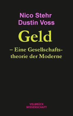 Geld. Eine Gesellschaftstheorie der Moderne von Stehr,  Nico, Voss,  Dustin