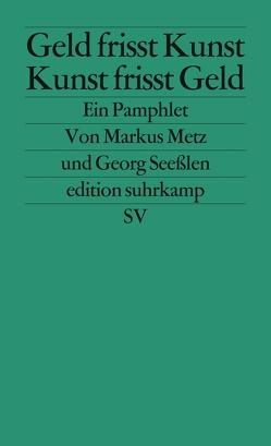 Geld frisst Kunst – Kunst frisst Geld von Metz,  Markus, Seesslen,  Georg