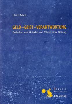 GELD – GEIST – VERANTWORTUNG von Impulse-Privatstiftung, Rappmann,  Rainer, Rösch,  Ulrich