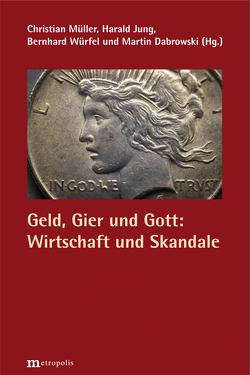 Geld, Gier und Gott: Wirtschaft und Skandale von Dabrowski,  Martin, Jung,  Harald, Müller,  Christian, Würfel,  Bernhard