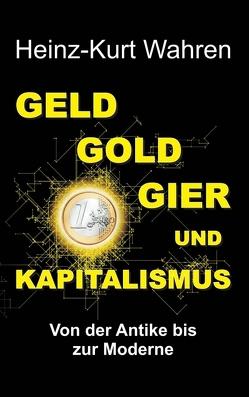 GELD, GOLD, GIER UND KAPITALISMUS von Wahren,  Heinz-Kurt