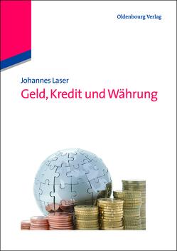 Geld, Kredit und Währung von Laser,  Johannes