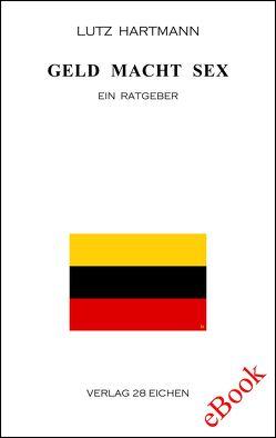 Geld Macht Sex von Hartmann,  Lutz