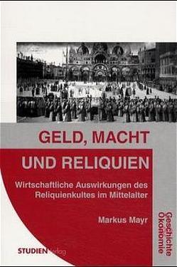 Geld, Macht und Reliquien von Mayr,  Markus