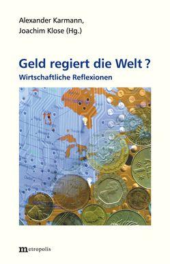 Geld regiert die Welt ? von Karmann,  Alexander, Klose,  Joachim