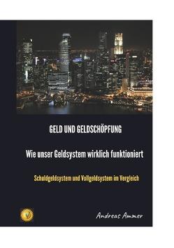 Geld und Geldschöpfung Wie unser Geldsystem wirklich funktioniert von Ammer,  Andreas